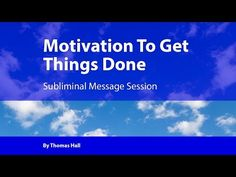 Motivation To Get Things Done - Subliminal Message Session - By Thomas Hall - YouTube