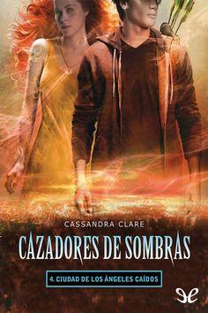 Cazadores de Sombras 4, Ciudad de Los Ángeles Caídos - Cassandra Clare