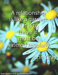 A relationship is like a garden ...  http://www.love-quotes-and-quotations.com/love-quotes-and-poems.html #lovequotesandpoems
