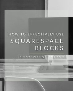 How to Effectively Use Squarespace Blocks to Create Beautiful Blog Posts - Broad + Main Design