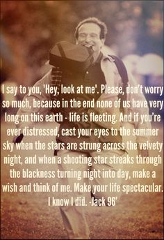Robin Williams. Absolutely one of the most beautiful movie quotes! From the movie Jack 1996.