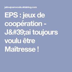EPS : jeux de coopération - J'ai toujours voulu être Maîtresse !