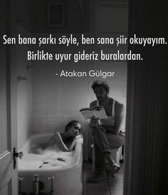 Sen bana şarkı söyle, ben sana şiir okuyayım.  Birlikte uyur gideriz buralardan.   - Atakan Gülgar  #sözler #anlamlısözler #güzelsözler #manalısözler #özlüsözler #alıntı #alıntılar #alıntıdır #alıntısözler #şiir #edebiyat