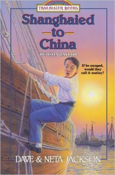 Shanghaied to China: Hudson Taylor (Trailblazer Books #9): Dave Jackson, Neta Jacks. Historical fiction. Ages 8-12 Focuses on the missionary named Hudson Taylor who is also bound for China.
