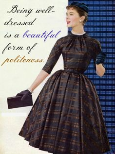 Being well dressed is a beautiful form of politeness!