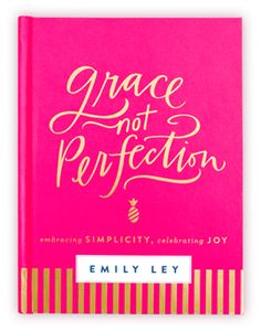 Grace Not Perfection by Emily Ley: A Perfect Gift Idea for the Mom, Friend, or Teacher in Your Life... A beautifully bound hardcover book with inspiration for women in all walks of life | Valentines Gift Ideas | Mother's Day Gift Ideas | Birthday Gift Ideas