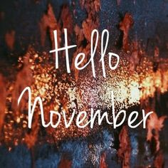 Hello November Happy New Month November, Welcome November, Sweet November, Hello November, December, November Pictures, November Images, November Quotes, New Month Quotes