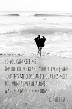 My favorite lyrics right now, by Ed Sheeran of course.