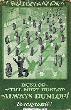 "Dunlop Tyres  The illustration is titled ""Hallucination"", and would have been issued to garages and service agencies in the UK, promoting the company's range of automobile tyres: ""Dunlop - Still More Dunlop - Always Dunlop! - So easy to Sell!""."