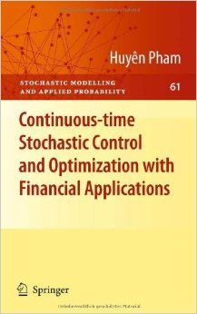 Continuous-time stochastic control and optimization with financial applications / by Pham, Huyên (2009)