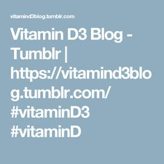 Vitamin D3 Blog - Tumblr | https://vitamind3blog.tumblr.com/ #vitaminD3 #vitaminD