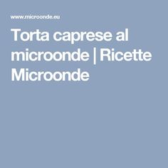 Torta caprese al microonde | Ricette Microonde