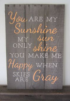 You Are My Sunshine My Only Sunshine You Make Me Happy When Skies Are Gray Barn wood Sign Mommy Quotes, Sign Quotes, Art Quotes, Sunshine Birthday Cakes, Barn Wood Signs, Wooden Signs, Hallway Decorating, You Make Me Happy, You Are My Sunshine