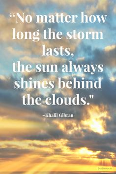 """""""No matter how long the storm lasts, the sun always shines behind the clouds."""" ~ Khalil Gibran #inspirational"""