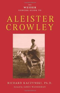 Concise Guide to Aleister Crowley by Richard Kaczynski - http://occultofpersonality.net/richard-kaczynski/
