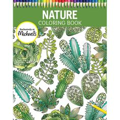 nature coloring book feel the soothing power of nature as you color 56 images of forest field and sea in this michaels exclusive coloring book - Michaels Coloring Books