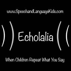 Echolalia: When Children Repeat What You Say. Some is normal for younger children, but when relying on echolalia when older, this may be a problem.