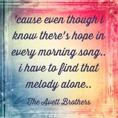 """Avett Brothers ❤ Morning Song---another favorite song, in fact it has knocked """"The Dance"""" out of its number one spot after about twenty years or so. Lyric Quotes, Me Quotes, Lyric Art, Avett Brothers Lyrics, Songs About Girls, Morning Songs, Cool Lyrics, Sing To Me, Word Up"""