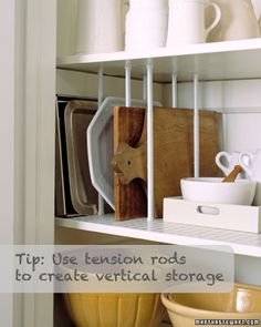 Use tension Rods To Help Create More Space...In This Picture They Mount Tension Rods Vertically To Create Slots For Cutting Boards, Serving Platters, And Trays In A Pantry, Cupboard, Or Plates In A Cabinet.