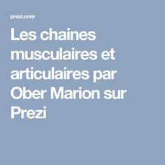 Les chaines musculaires et articulaires par Ober Marion sur Prezi