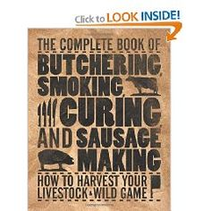 The Complete Book of Butchering, Smoking, Curing, and Sausage Making: How to Harvest Your Livestock & Wild Game [Paperback], (butchering, homesteading, self reliance, livestock, food, games, meat, hunting, france, preparedness)