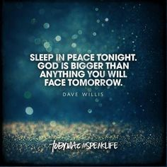 Dave Willis quote inspirational tobymac sleep in peace tonight God is bigger than anything you will face tomorrow Life Quotes Love, Quotes About God, Great Quotes, Bible Verses Quotes, Faith Quotes, Me Quotes, Bible Scriptures, Encouraging Verses, Night Quotes