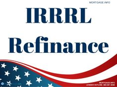 IRRRL Refinance- The IRRRL is basically just another way to say VA Streamline Refinance. GET MORE INFORMATION HERE...