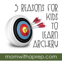 Prepping for Kids: 5 Reasons to Teach Your Kids Archery - a great activity for the sporty and non-sporty alike!  #archery #kids #sports