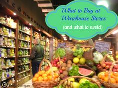 What to Buy at Warehouse Stores and what to avoid - tips for saving money when shopping in bulk.