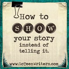 Go Teen Writers: How to SHOW your story instead of telling it