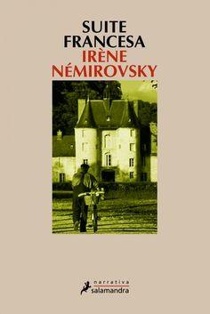 'Suite francesa', Irène Némirovsky. Los alemanes han cruzado el Sena. Los franceses huyen, desesperan, sufren. Viven, aman. Obra maestra