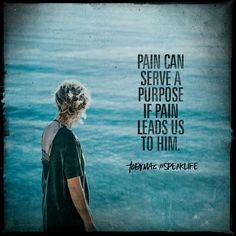 Pain can serve a purpose, if pain leads us to Him. Fear Quotes, Pain Quotes, Bible Verses Quotes, Wisdom Quotes, Life Quotes, Bible Scriptures, Christian Life, Christian Quotes, Christian Women