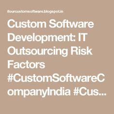 Custom Software Development: IT Outsourcing Risk Factors #CustomSoftwareCompanyIndia #CustomSoftwareDevelopmentCompanyIndia #SoftwareConsultancyIndia
