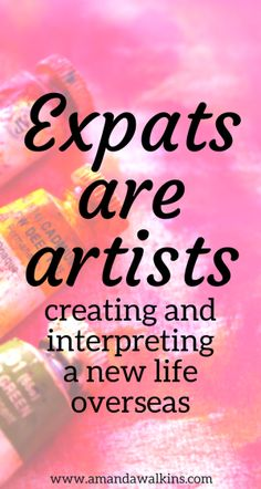 Expats are artists who create and interpret their new lives overseas. What kind of expat artist are you?