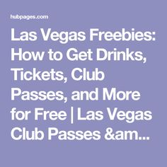 Las Vegas Freebies: How to Get Drinks, Tickets, Club Passes, and More for Free | Las Vegas Club Passes & Promoters | hubpages