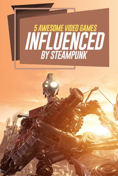 5 Awesome Video Games Influenced By Steampunk: https://steampunkheaven.net/blogs/steampunk-heaven/5-awesome-video-games-influenced-by-steampunk