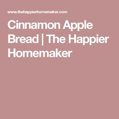 Cinnamon Apple Bread | The Happier Homemaker
