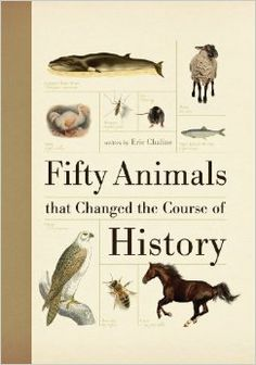 Fifty Animals that Changed the Course of History: Eric Chaline: 9781554078974: Amazon.com: Books