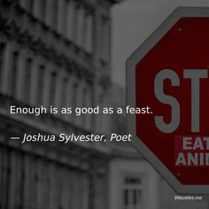 Enough is as good as a feast. Kindness Quotes, Family Quotes, Poet, Finding Yourself, Good Things, Thoughts, Sayings, My Love, Happy