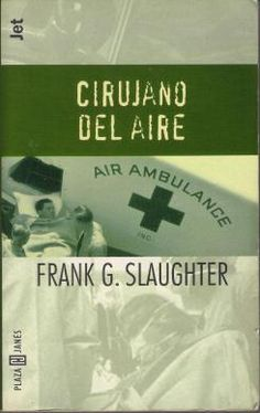 OCTUBRE-2013. Frank G. Slaughter. Cirujano del aire. BUTXACA 66 http://elmeuargus.biblioteques.gencat.cat/record=b1833283~S43*cat http://www.lecturalia.com/libro/34667/el-cirujano-del-aire