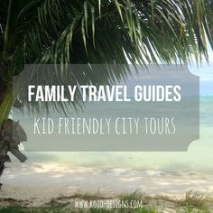 family travel- kid friendly city guides (the series)