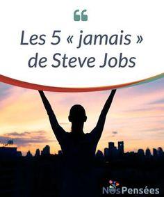 Les 5 jamais de Steve Jobs Steve Jobs nous a laissé ses 5 jamais quil est Vie Positive, Positive Mind, Positive Attitude, Positive Affirmations, Positive Thoughts, Work Motivational Quotes, Work Quotes, Change Quotes, Uplifting Quotes