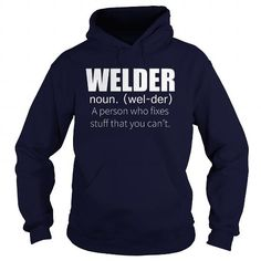 Cool  Welder A Person Who fixes Stuff that You can't Cool Gift For Everything Shirts & Tees