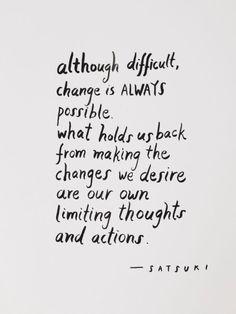 Aunque difícil, el cambio siempre es posible. Lo que nos aleja de poner en marcha los cambios que deseamos son nuestros pensamientos y acciones limitantes.