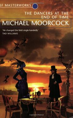 The Dancers At The End of Time (S.F. MASTERWORKS): Amazon.co.uk: Michael Moorcock: Books