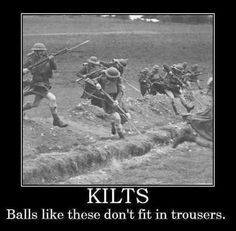Kilts, Scottish Pride! Shout out to my male Scottish family, Dave, Gabe...you'll both appreciate this!!