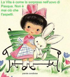 La Vita è come la sorpresa nell'uovo di Pasqua. Non è mai ciò che t'aspetti.