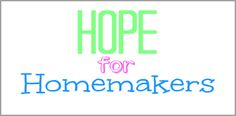 Hope for Homemakers - a series from Simple.Home.Blessings. to encourage hope-filled homemaking.
