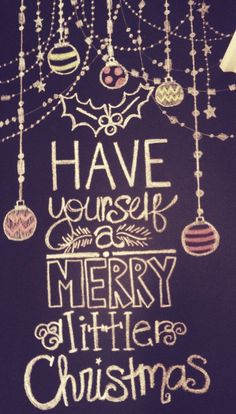Have Yourself A Merry Little Christmas Ornaments Chalk Idea