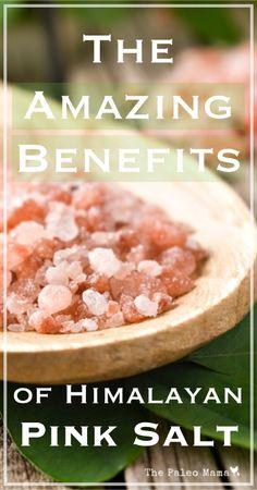 The Amazing Benefits of Himalayan Pink Salt   www.thepaleomama.com